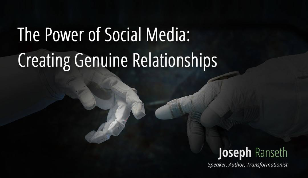 The Power of Social Media: Creating Genuine Relationships