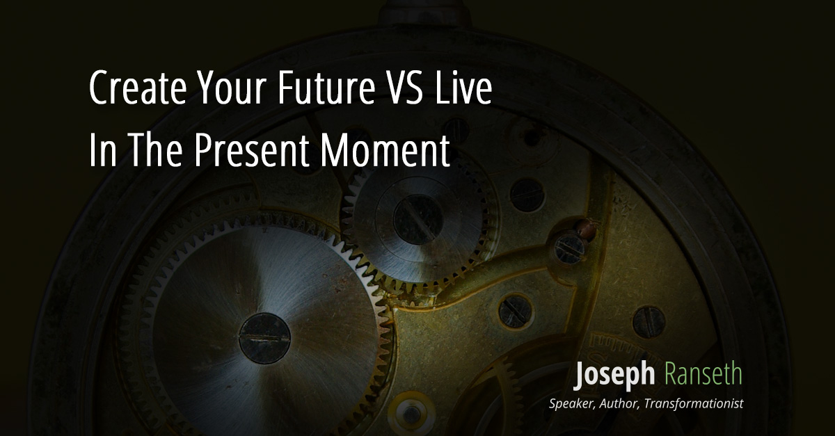 Create Your Future VS Live In The Present Moment