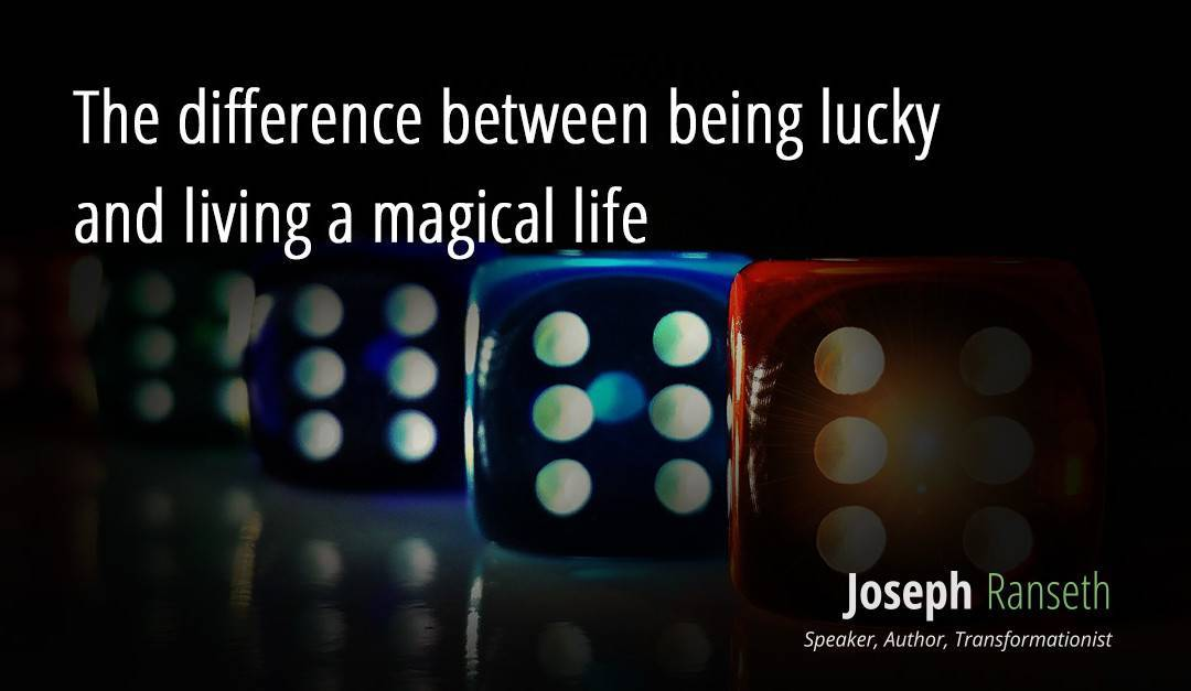 The difference between being lucky and living a magical life
