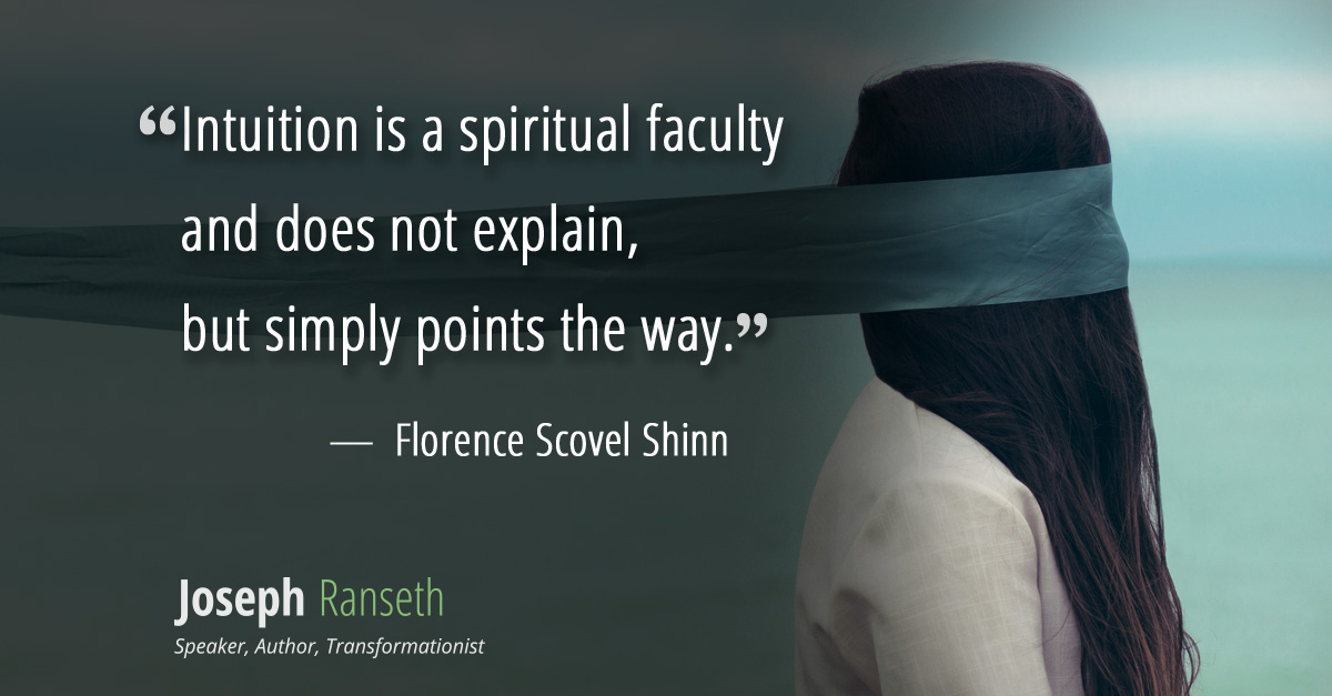 """""""Intuition is a spiritual faculty and does not explain, but simply points the way. """" ~ Florence Scovel Shinn"""