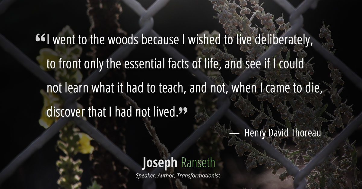 """""""I went to the woods because I wished to live deliberately, to front only the essential facts of life, and see if I could not learn what it had to teach, and not, when I came to die, discover that I had not lived."""""""