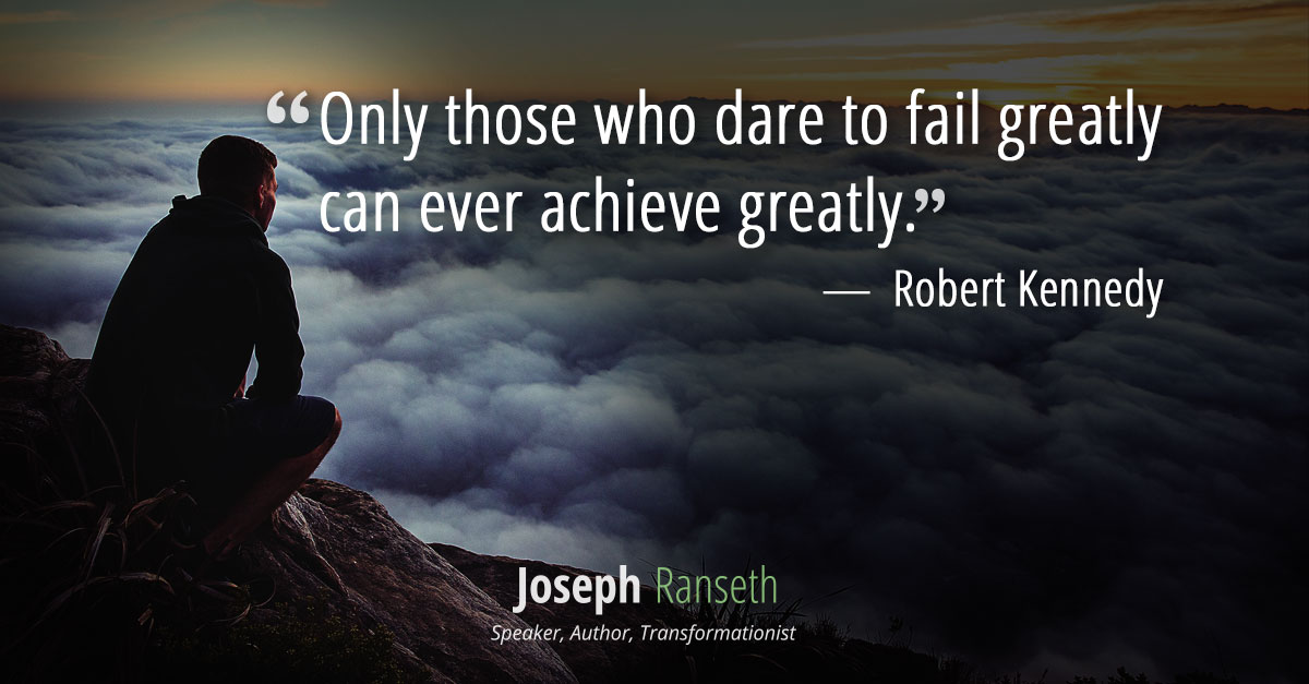 """Only those who dare to fail greatly can ever achieve greatly."