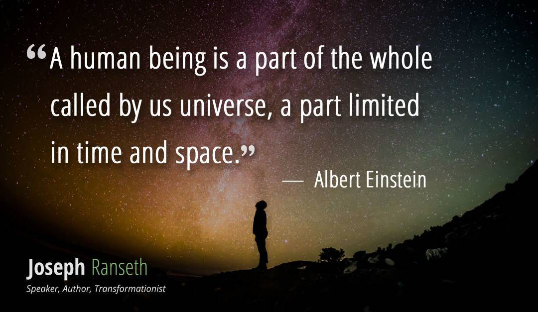 """A human being is a part of the whole called by us universe…"" ~ Albert Einstein"