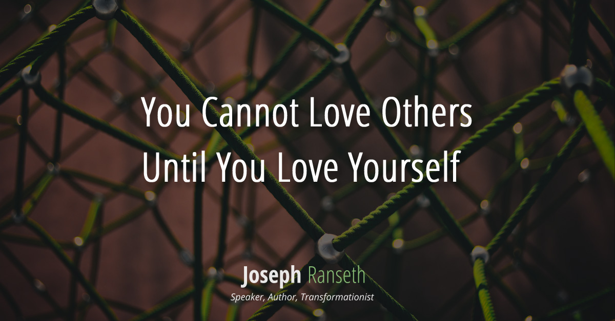 You Cannot Love Others Until You Love Yourself