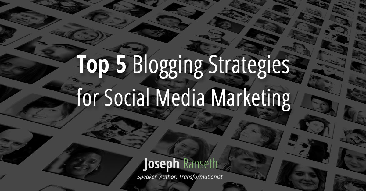 Top 5 Blogging Strategies for Social Media Marketing