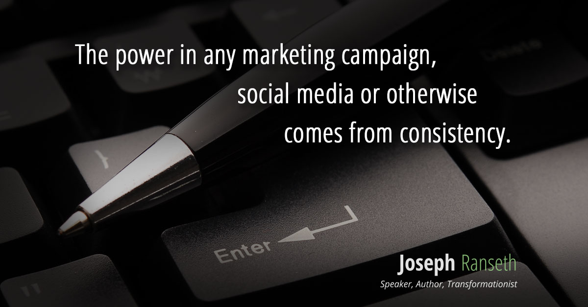 The power in any marketing campaign, social media or otherwise (or in any area of life for that matter) comes from consistency.