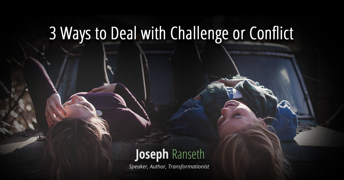 3 Ways to Deal with Challenge or Conflict