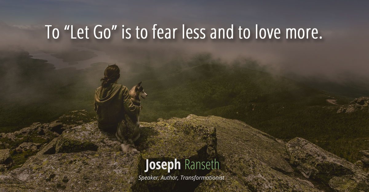 "To ""Let Go"" is to fear less and to love more."