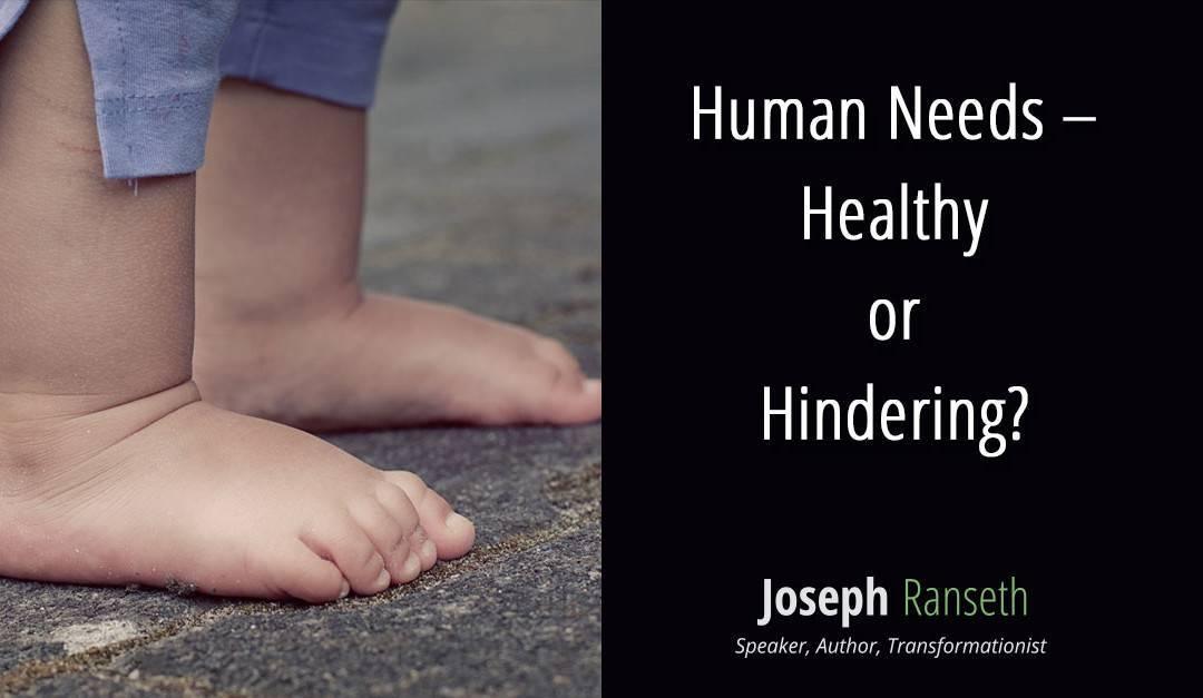 Human Needs – Healthy or Hindering?