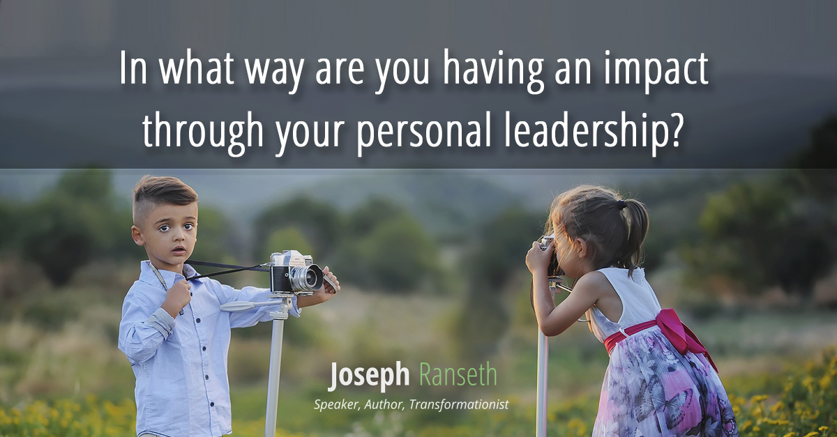 In what way are you having an impact through your personal leadership?