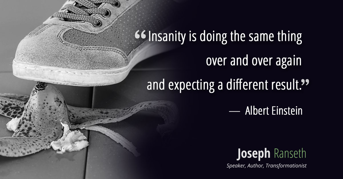 """""""Insanity is doing the same thing over and over again and expecting a different result."""" ~ Albert Einstein"""