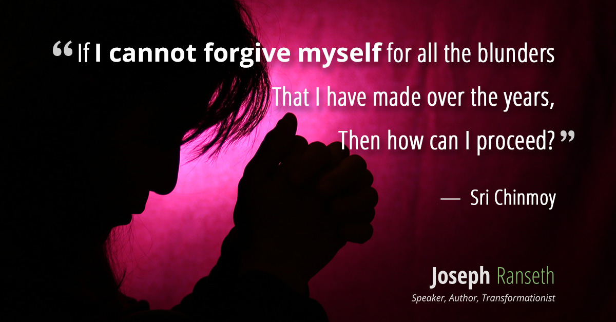 If I cannot forgive myself for all the blunders That I have made over the years, Then how can I proceed?