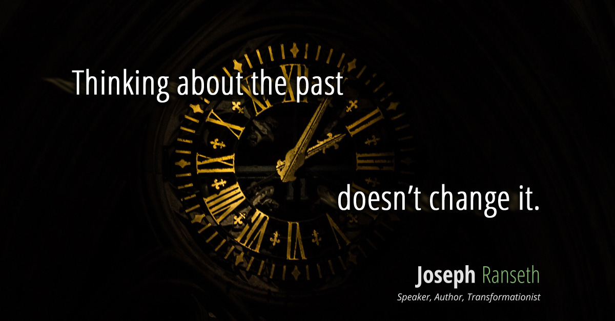 Thinking about the past doesn't change it.