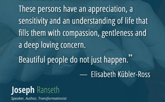 Beautiful people do not just happen… – Elisabeth Kübler-Ross #quote