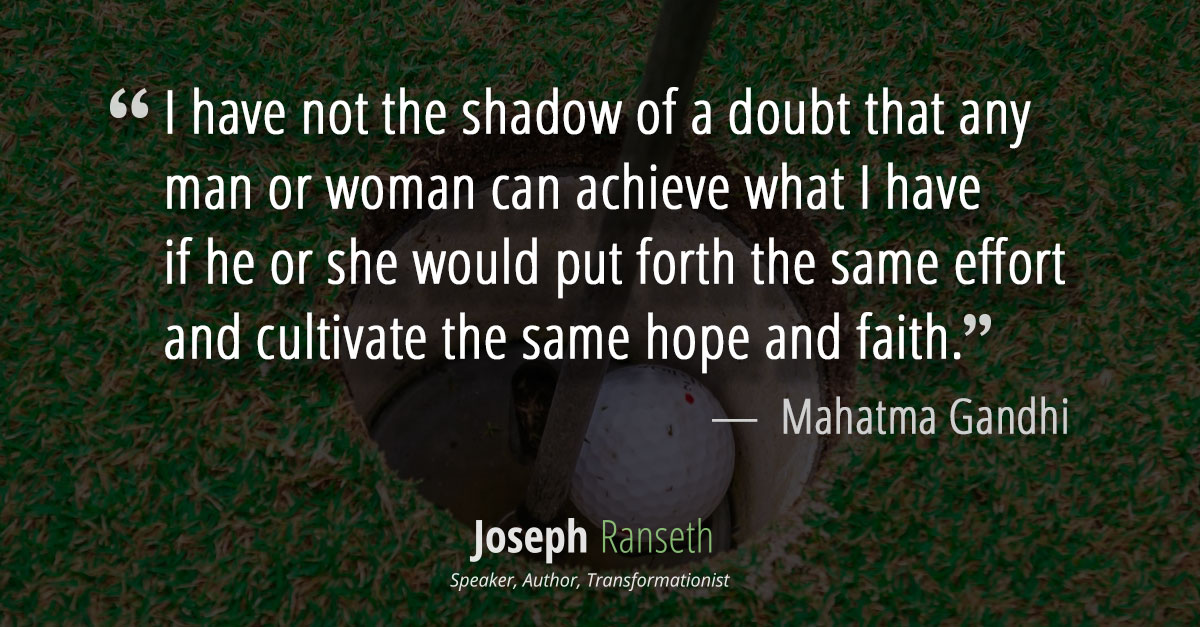 I claim to be no more than an average man with below average capabilities. I have not the shadow of a doubt that any man or woman can achieve what I have if he or she would put forth the same effort and cultivate the same hope and faith. ~ Mahatma Gandhi.