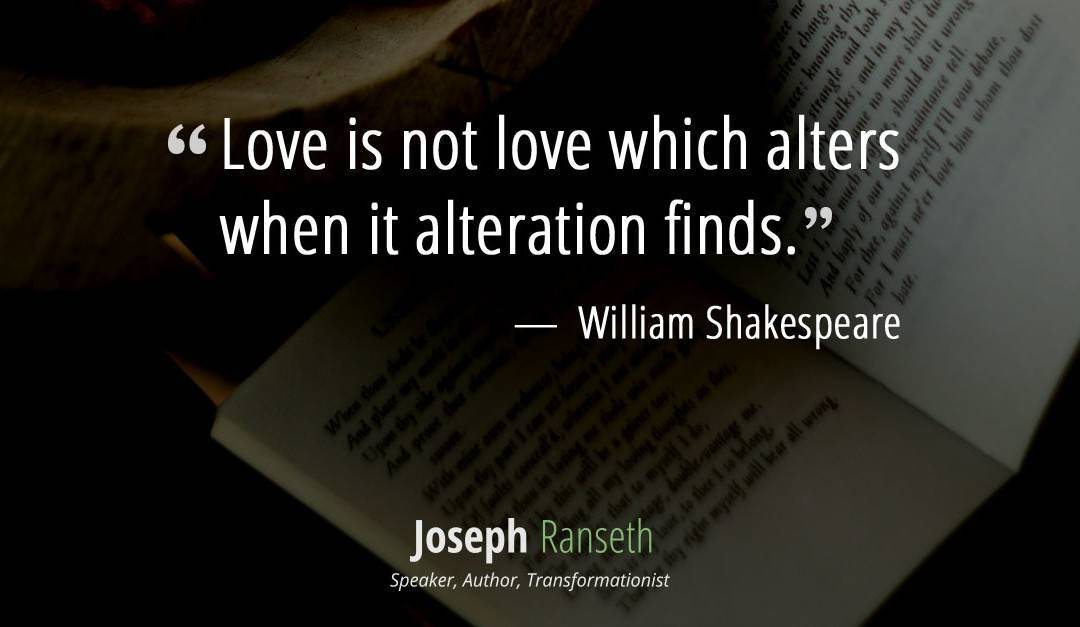 Love is not love which alters when it alteration finds. (Shakespearean Sonnet 116)