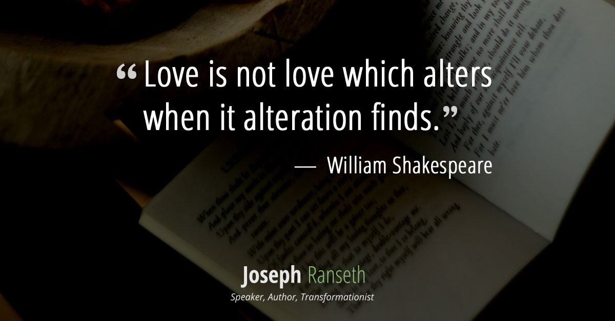"""Love is not love which alters when it alteration finds."""
