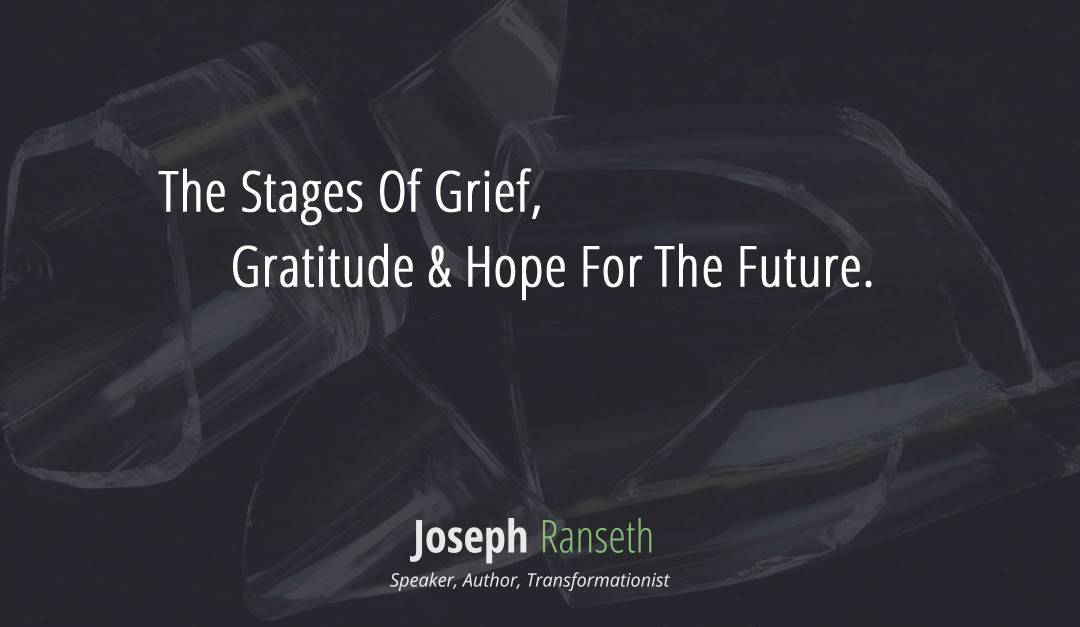 The Stages Of Grief, Gratitude & Hope For The Future…