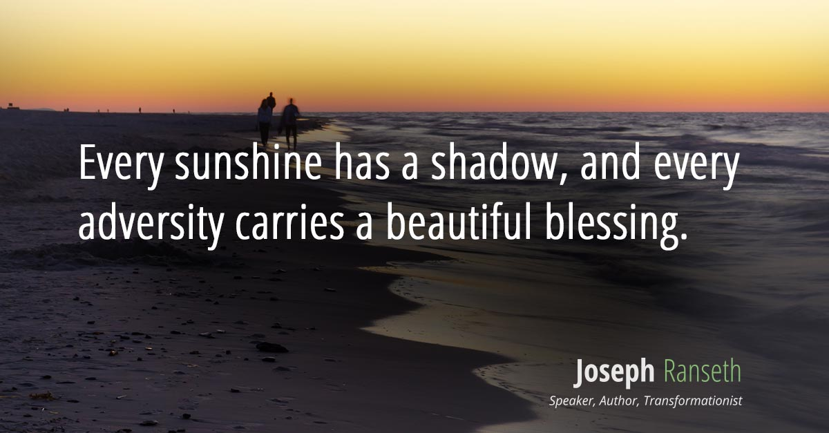 Every sunshine has a shadow, and every adversity carries a beautiful blessing.