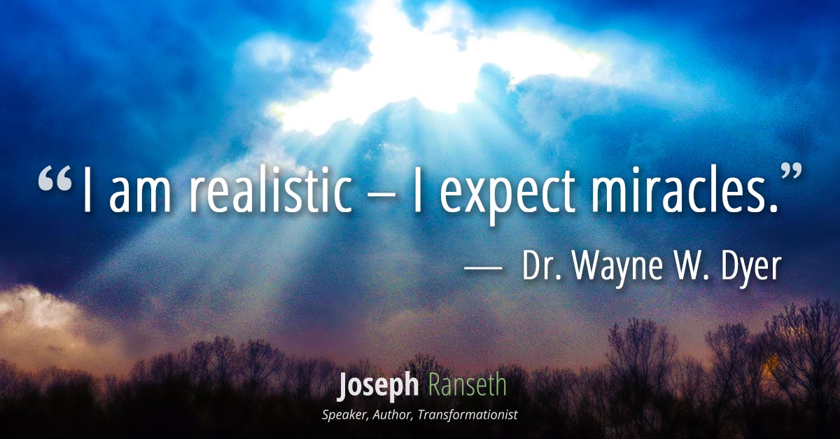 I am realistic – I expect miracles