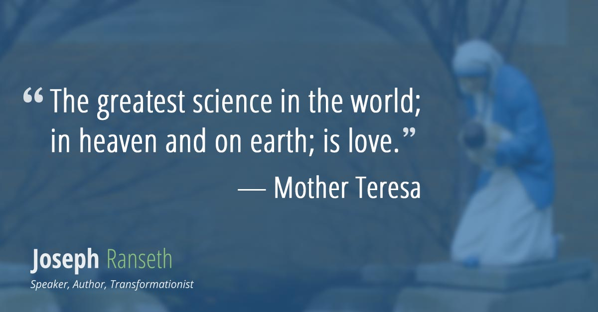 The greatest science in the world; in heaven and on earth; is love.