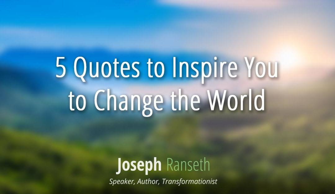 5 Quotes that will inspire you to Be The Change you want to see in world