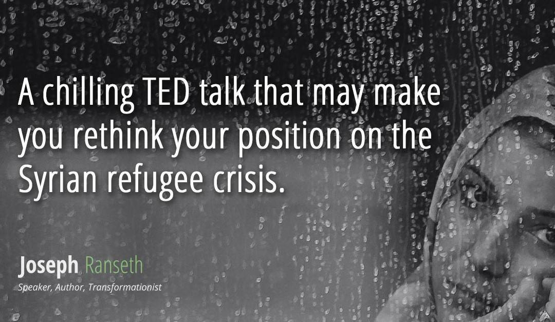 A chilling TED talk that may make you rethink your position on the Syrian refugee crisis